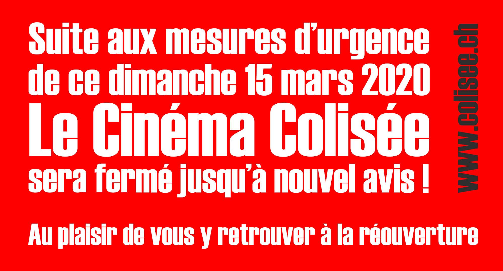 Suite aux mesures d'urgence de ce dimanche 15 mars 2020, le Cinéma Colisée sera fermé jusqu'à nouvel avis ! Au plaisir de vous y retrouver à la réouverture.
